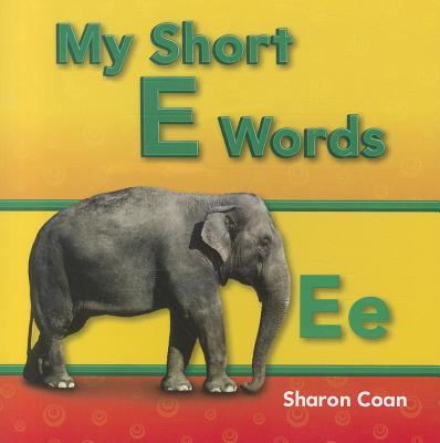 My Short E Words By Coan, Sharon